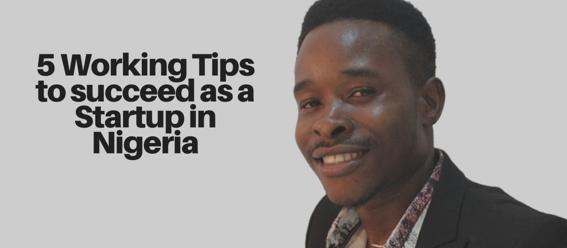 5 Working Tips to succeed as a Startup in Nigeria