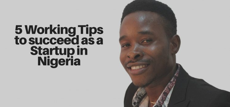 5 Working Tips to succeed as a Startup in Nigeria-kingsley Mbadugha