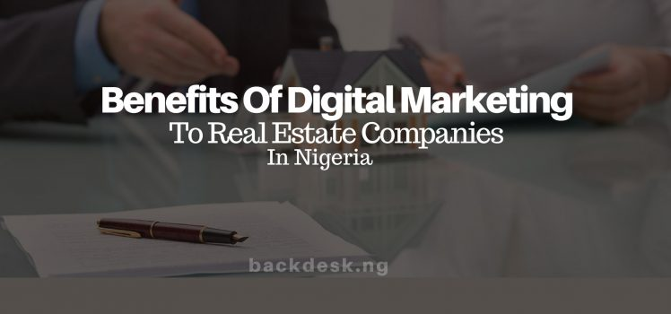 Benefits Of Digital Marketing To Real Estate Companies In Nigeria - Backdesk